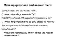 Make up questions and answer them: you/ often/ TV/ do/ watch/ How ? How often...