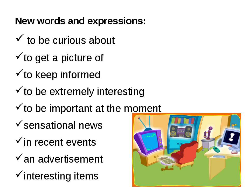 New words and expressions: to be curious about to get a picture of to keep in...