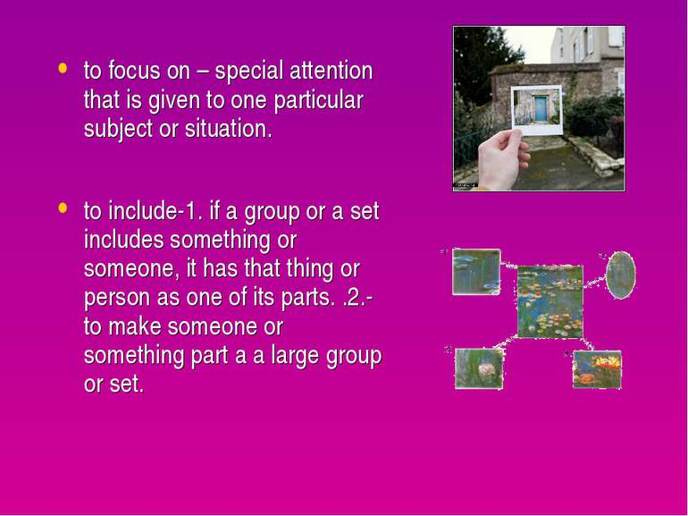 to focus on – special attention that is given to one particular subject or si...