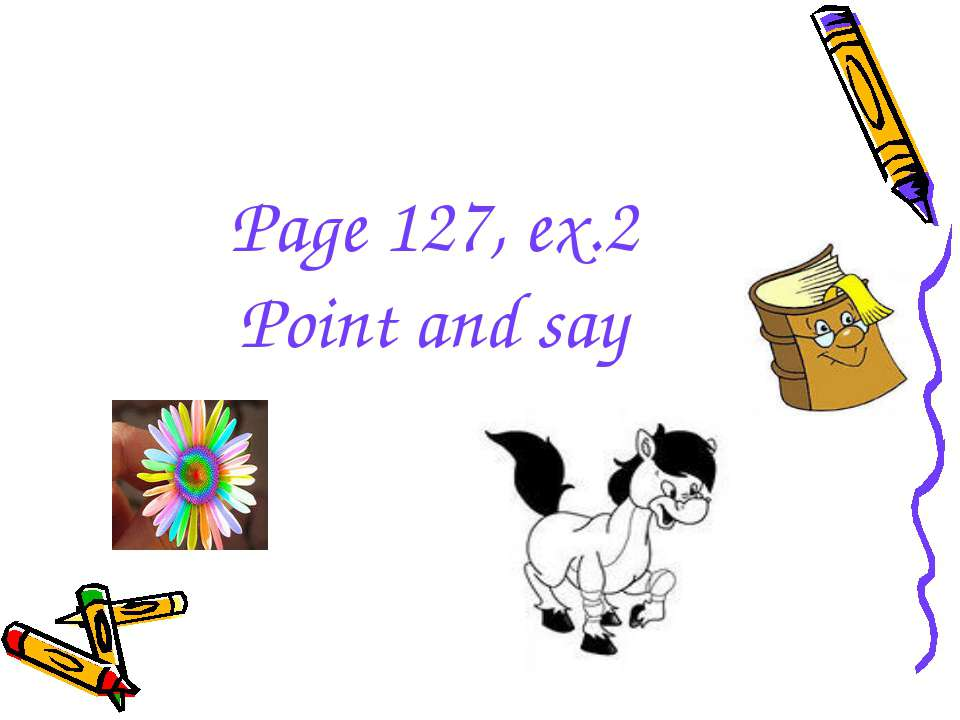 Page 127, ex.2 Point and say