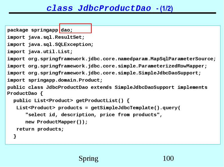 class JdbcProductDao - (1/2) package springapp.dao; import java.sql.ResultSet...