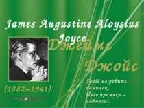 Джеймс Джойс (1882–1941) James Augustine Aloysius Joyce Геній не робить помил...
