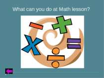 Insert Text for Question Category 2 – 50 points What can you do at Math lesson?