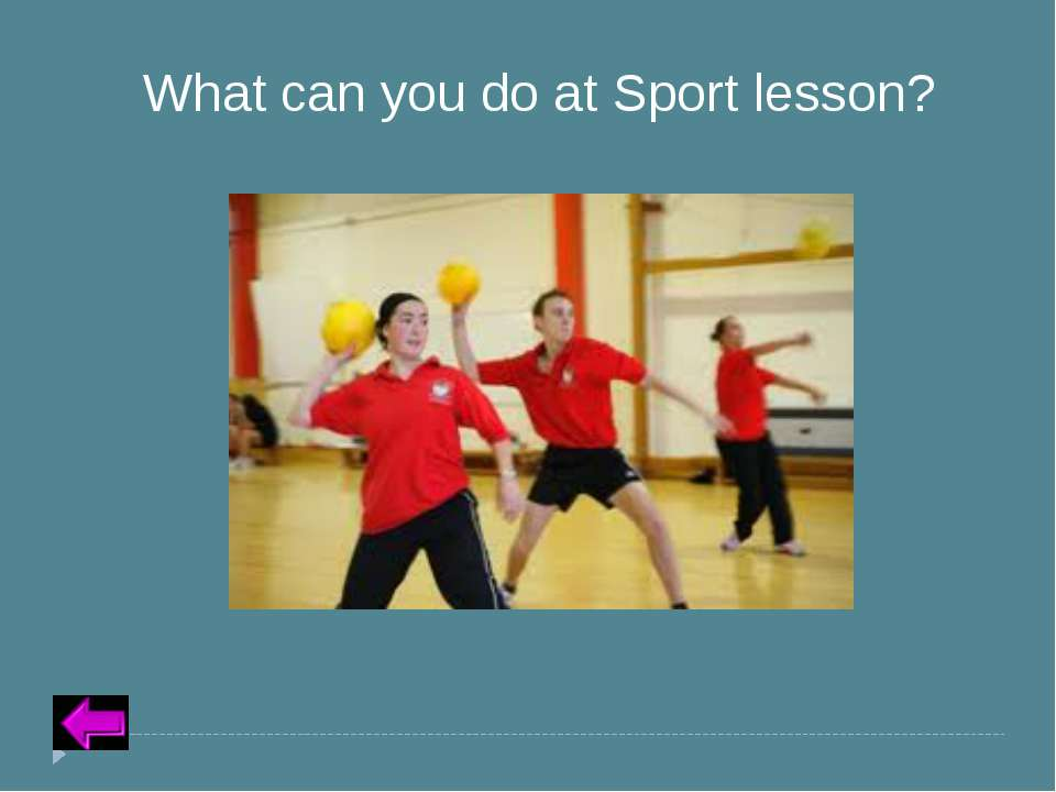 Insert Text for Question Category 2 – 10 points What can you do at Sport lesson?