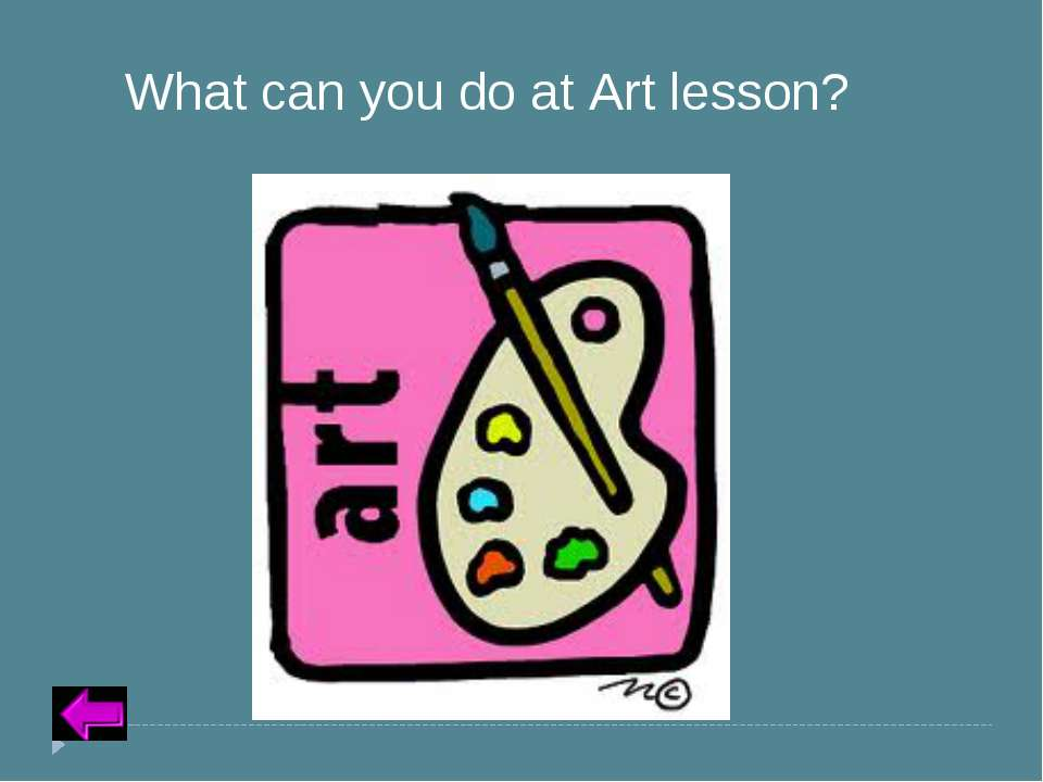 Insert Text for Question Category 2 – 20 points What can you do at Art lesson?
