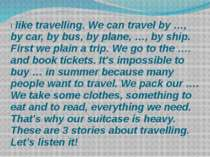 I like travelling. We can travel by …, by car, by bus, by plane, …, by ship. ...