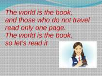 The world is the book, and those who do not travel read only one page. The wo...