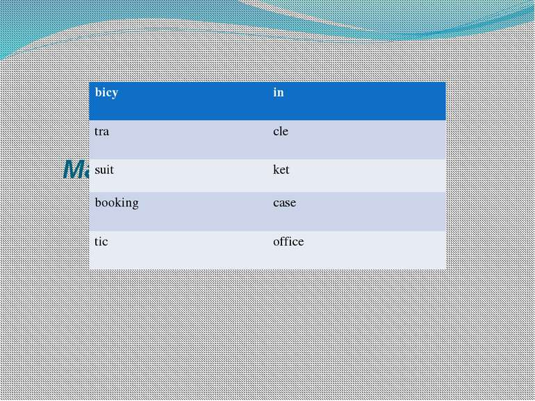 Match the words. bicy in tra cle suit ket booking case tic office