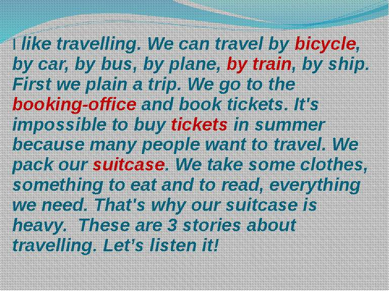 I like travelling. We can travel by bicycle, by car, by bus, by plane, by tra...