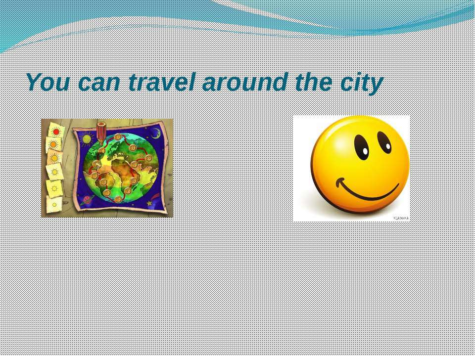 You can travel around the city