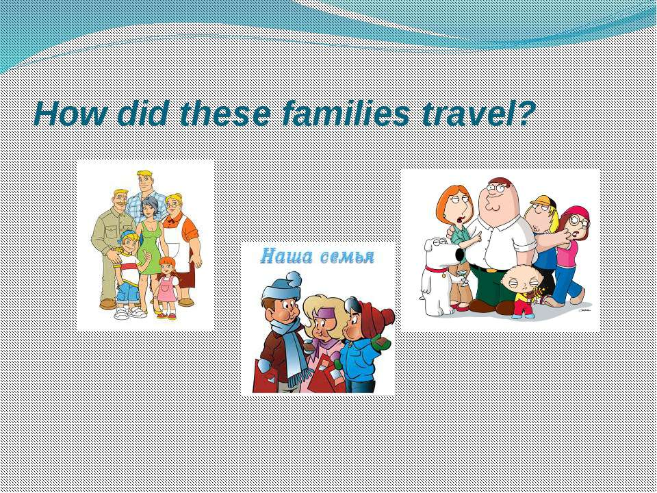 How did these families travel?