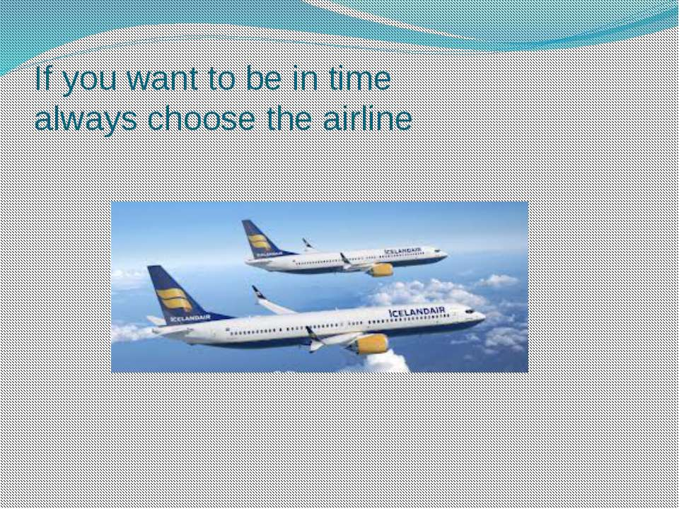 If you want to be in time always choose the airline