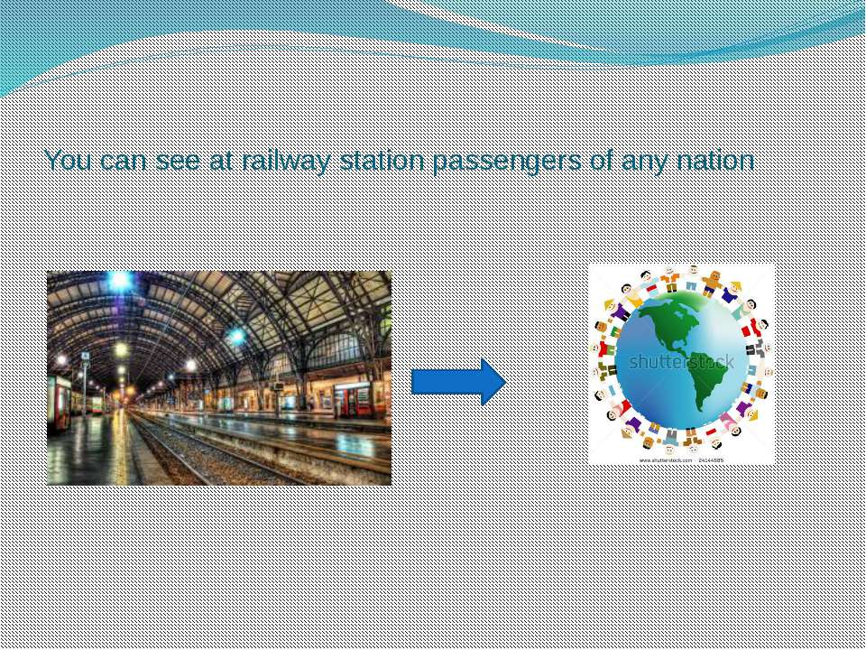 You can see at railway station passengers of any nation