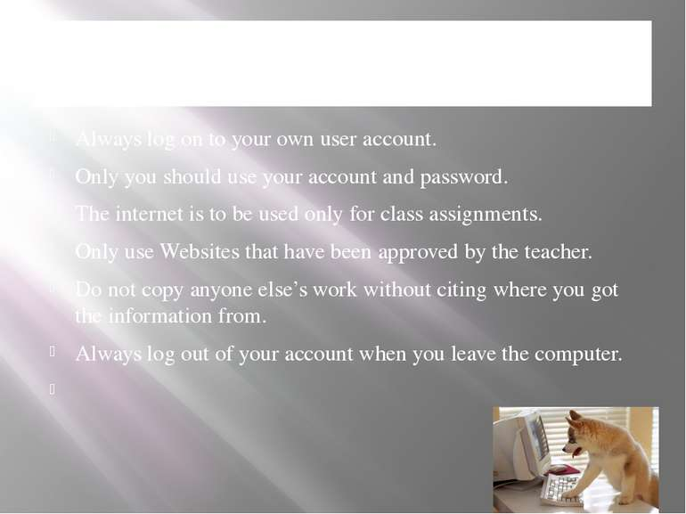 Classroom Computer Rules Always log on to your own user account. Only you sho...