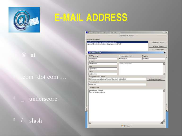 E-MAIL ADDRESS @ at .com dot com … _ underscore / slash