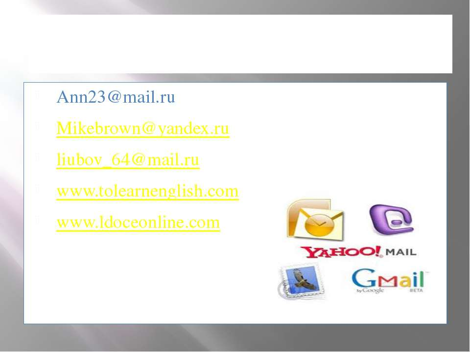 E-MAIL ADDRESSES Ann23@mail.ru Mikebrown@yandex.ru liubov_64@mail.ru www.tole...