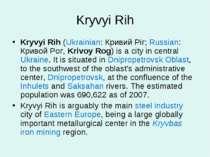 Kryvyi Rih Kryvyi Rih (Ukrainian: Кривий Ріг; Russian: Кривой Рог, Krivoy Rog...