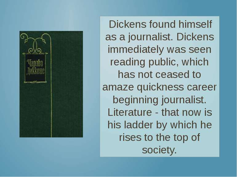 Dickens found himself as a journalist. Dickens immediately was seen reading p...