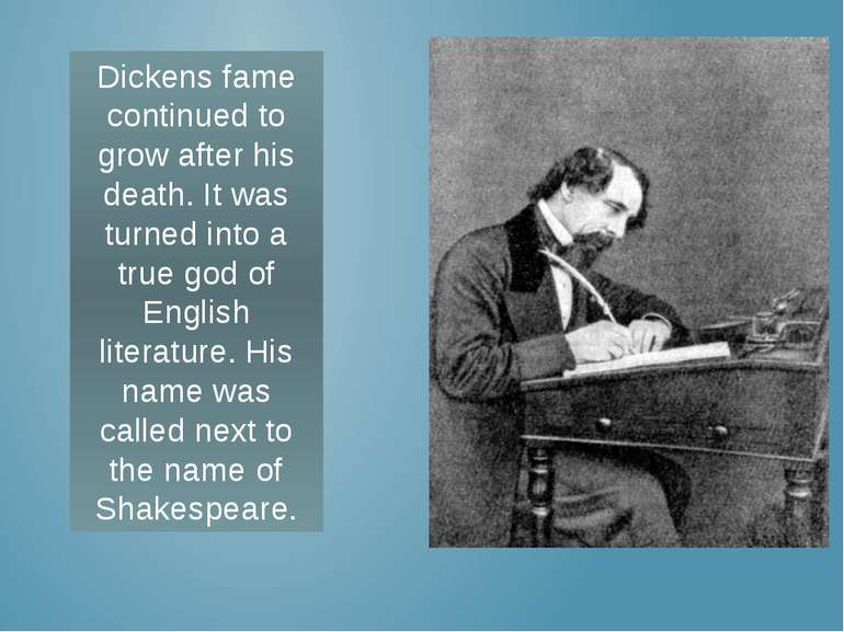 Dickens fame continued to grow after his death. It was turned into a true god...