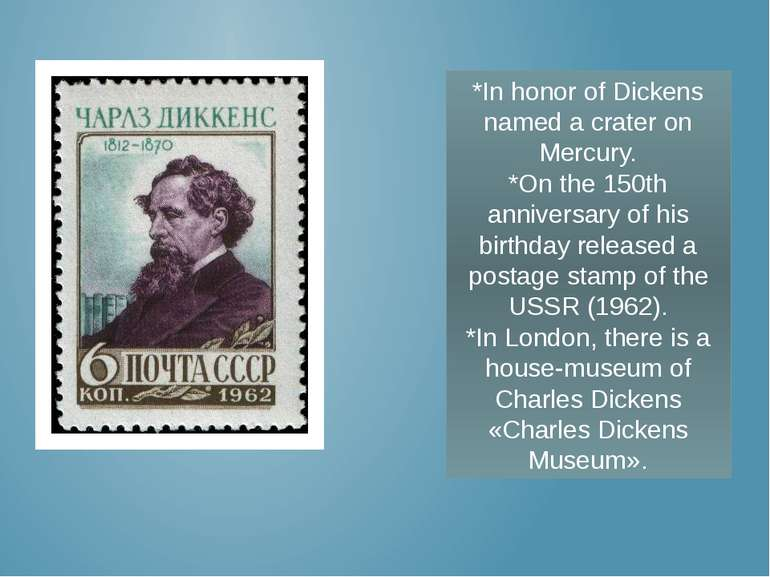 *In honor of Dickens named a crater on Mercury. *On the 150th anniversary of ...