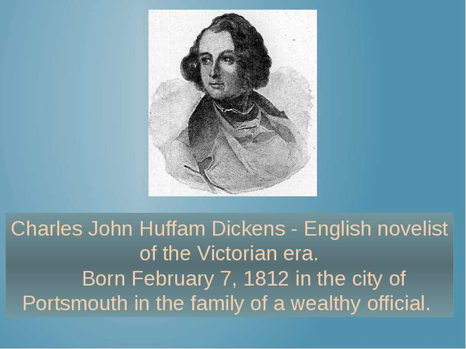 Charles John Huffam Dickens - English novelist of the Victorian era. Born Feb...