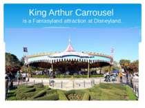 King Arthur Carrousel is a Fantasyland attraction at Disneyland.