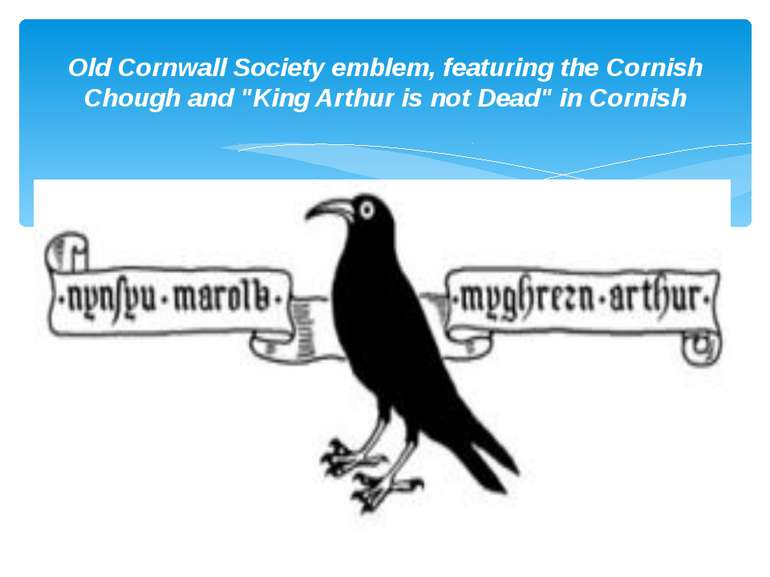 "Old Cornwall Society emblem, featuring the Cornish Chough and ""King Arthur is..."
