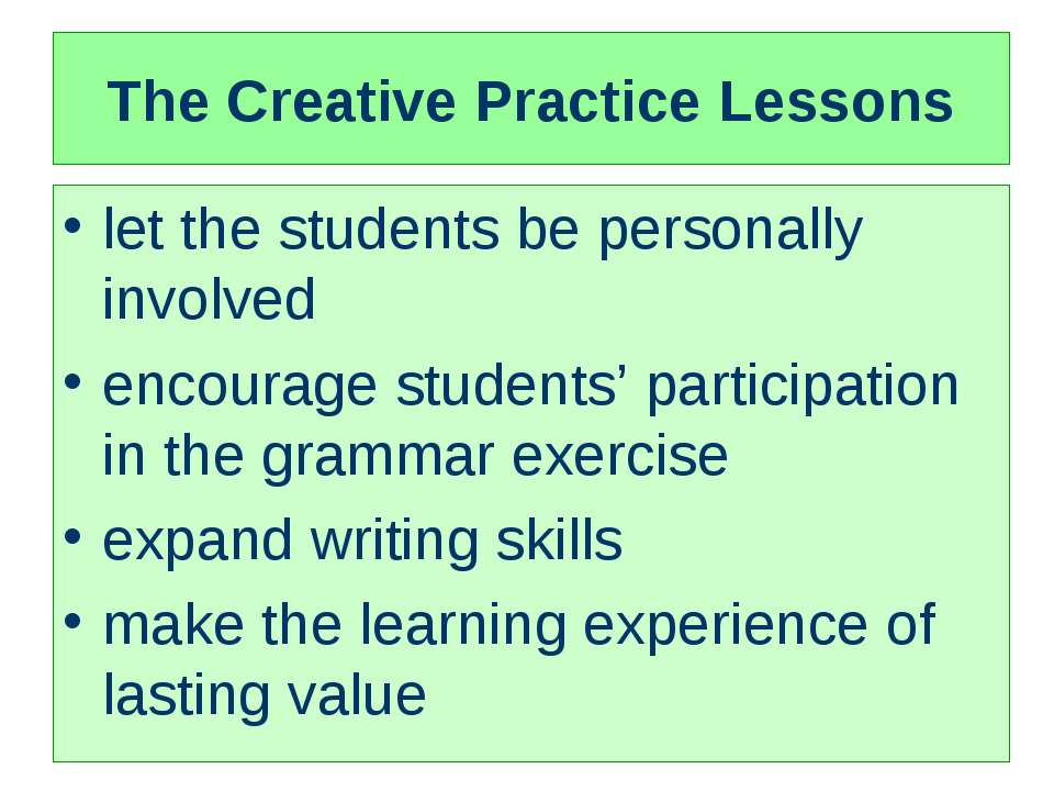 The Creative Practice Lessons let the students be personally involved encoura...