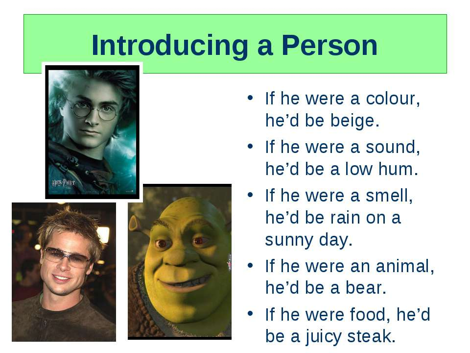 Introducing a Person If he were a colour, he'd be beige. If he were a sound, ...
