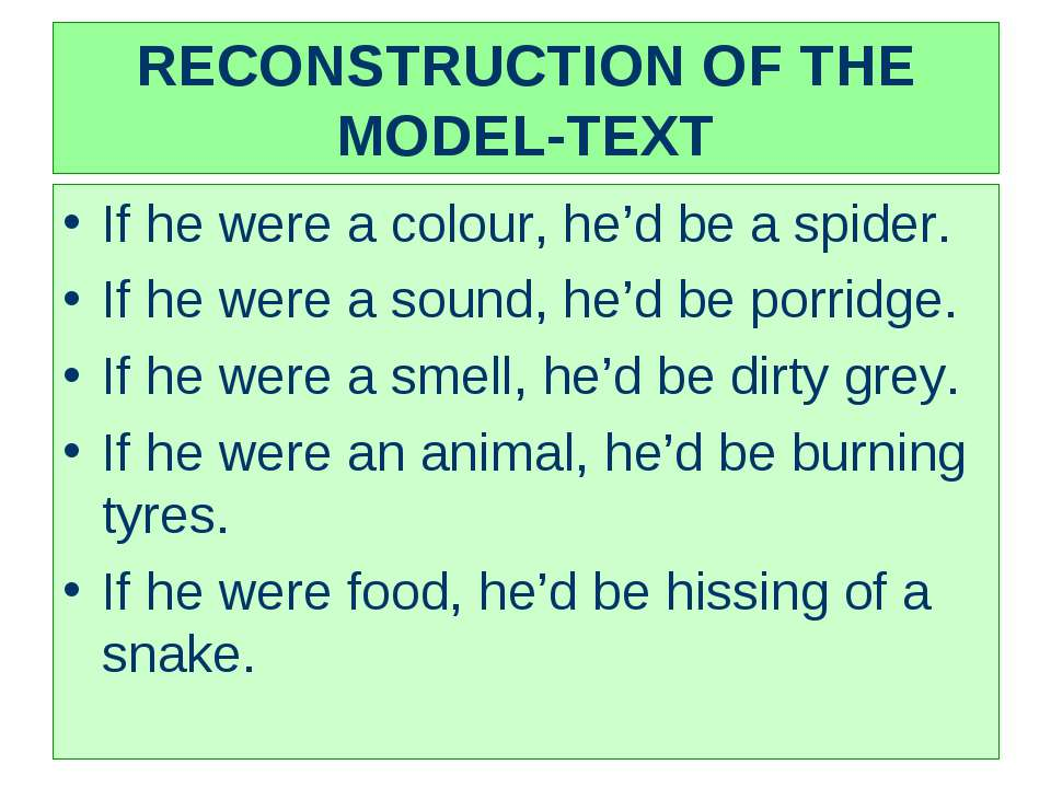RECONSTRUCTION OF THE MODEL-TEXT If he were a colour, he'd be a spider. If he...
