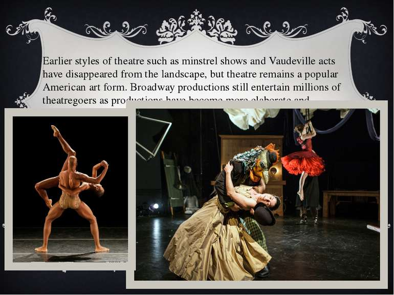 Earlier styles of theatre such as minstrel shows and Vaudeville acts have dis...