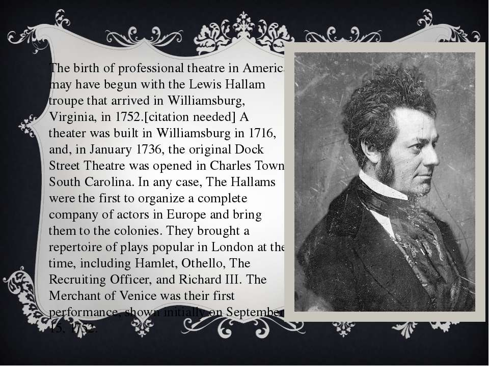 The birth of professional theatre in America may have begun with the Lewis Ha...
