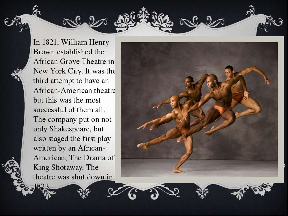In 1821, William Henry Brown established the African Grove Theatre in New Yor...