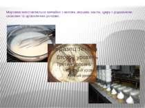 Морозиво виготовляється звичайно змолока,вершків, масла,цукруз додаванням...