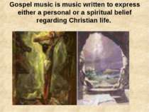 Gospel music is music written to express either a personal or a spiritual bel...