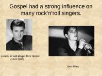 Gospel had a strong influence on many rock'n'roll singers. A rock 'n' roll si...