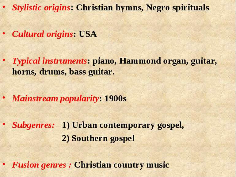 Stylistic origins: Christian hymns, Negro spirituals Cultural origins: USA Ty...