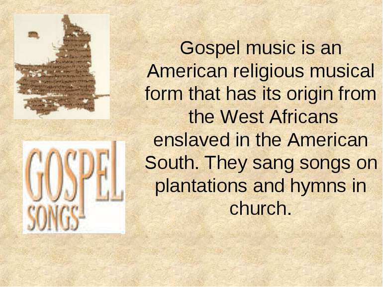 Gospel music is an American religious musical form that has its origin from t...