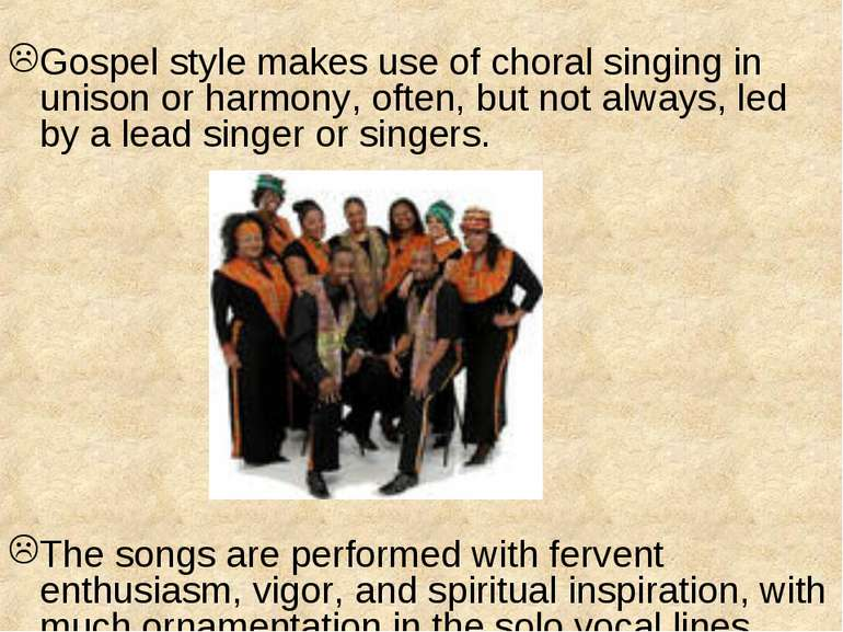 Gospel style makes use of choral singing in unison or harmony, often, but not...
