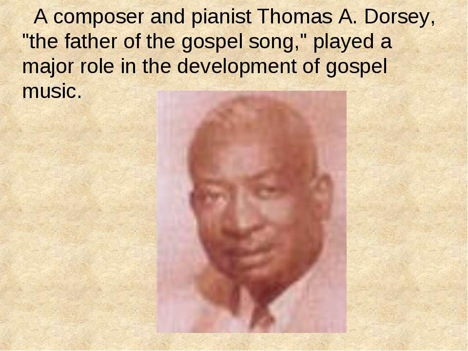 "A composer and pianist Thomas A. Dorsey, ""the father of the gospel song,"" pla..."
