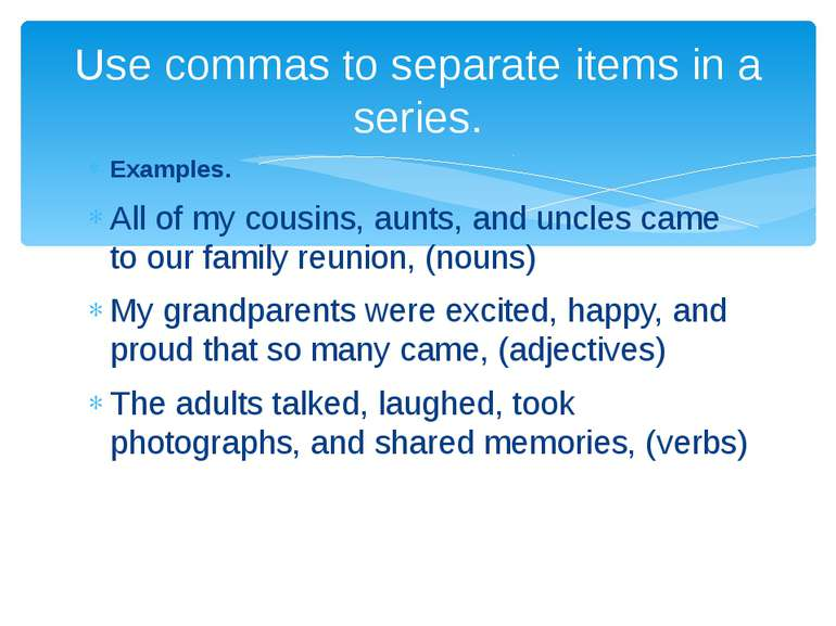 Examples. All of my cousins, aunts, and uncles came to our family reunion, (n...