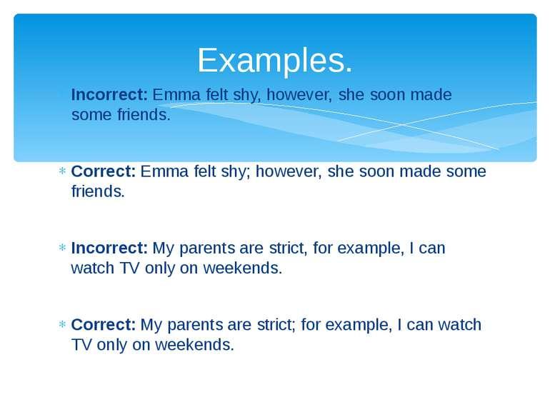 Incorrect: Emma felt shy, however, she soon made some friends. Correct: Emma ...