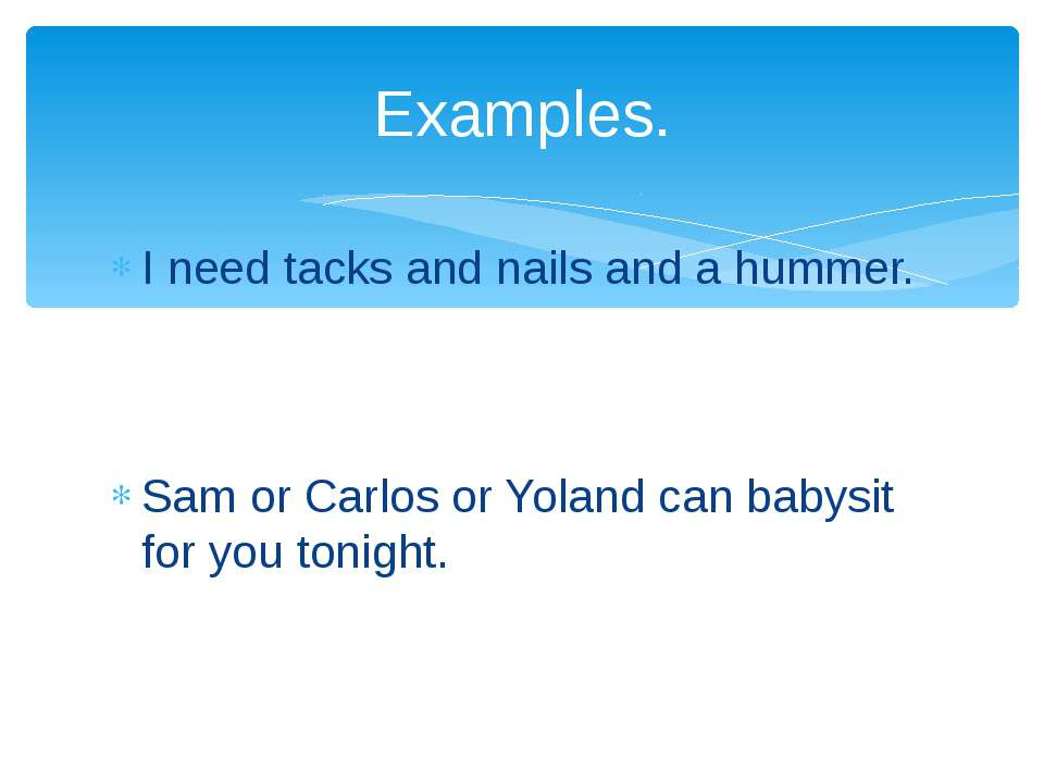 I need tacks and nails and a hummer. Sam or Carlos or Yoland can babysit for ...