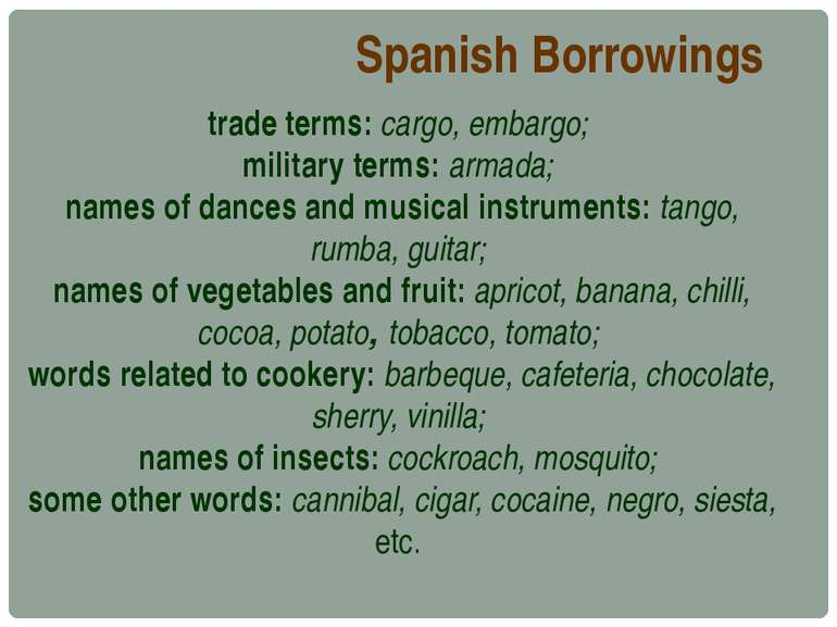 Spanish Borrowings trade terms: cargo, embargo; military terms: armada; names...