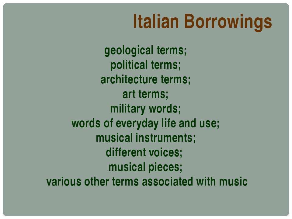 Italian Borrowings geological terms; political terms; architecture terms; art...