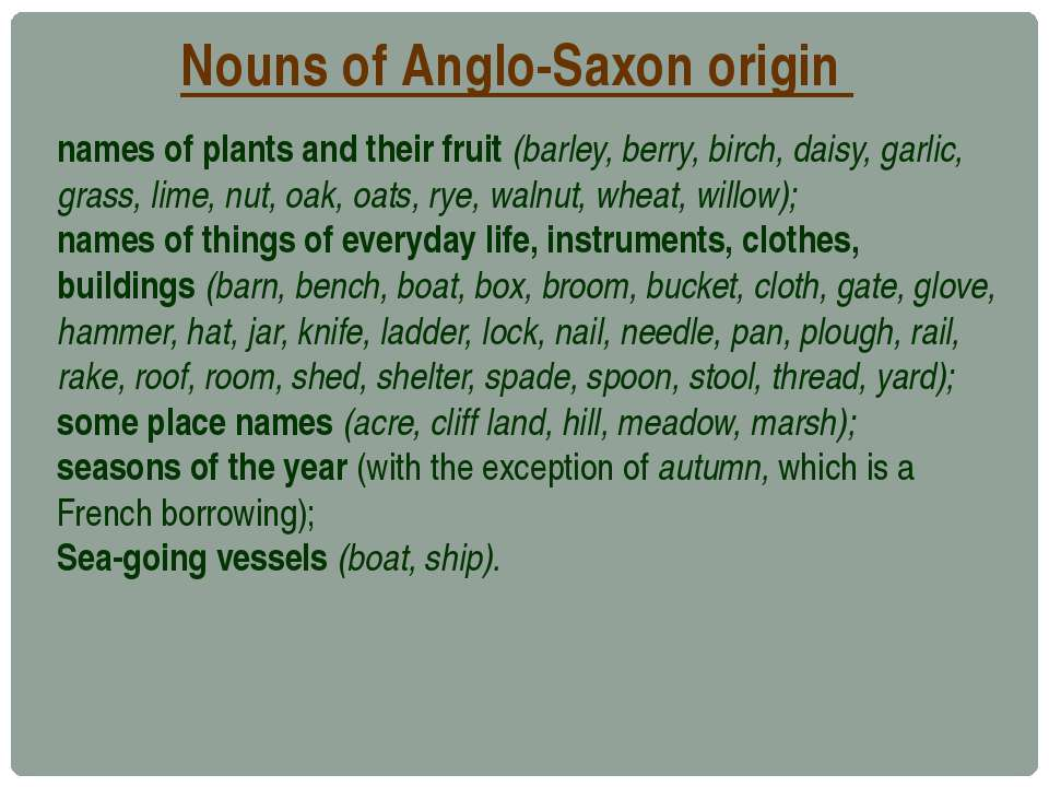 Nouns of Anglo-Saxon origin names of plants and their fruit (barley, berry, b...