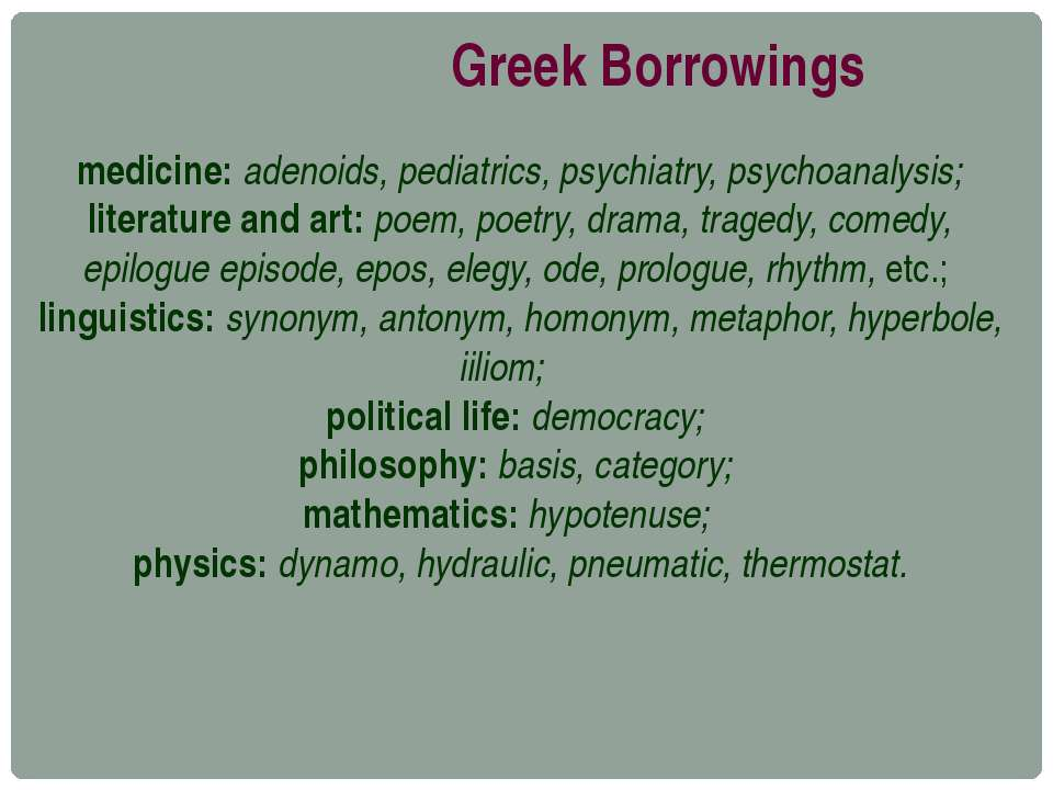 Greek Borrowings medicine: adenoids, pediatrics, psychiatry, psychoanalysis; ...