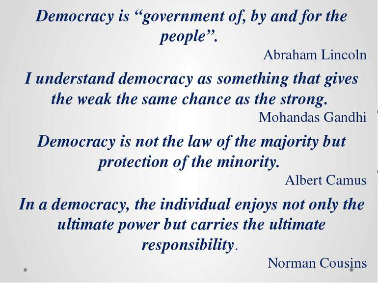 "Democracy is ""government of, by and for the people"". Abraham Lincoln I unders..."