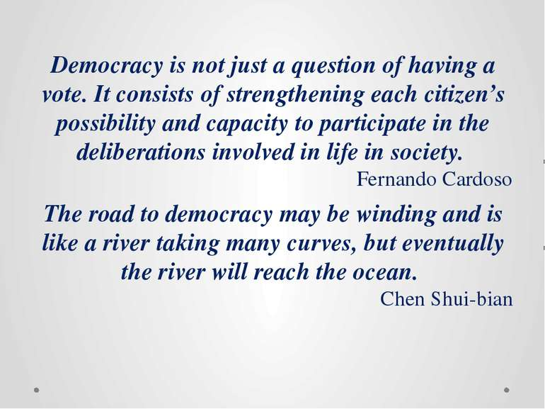 Democracy is not just a question of having a vote. It consists of strengtheni...