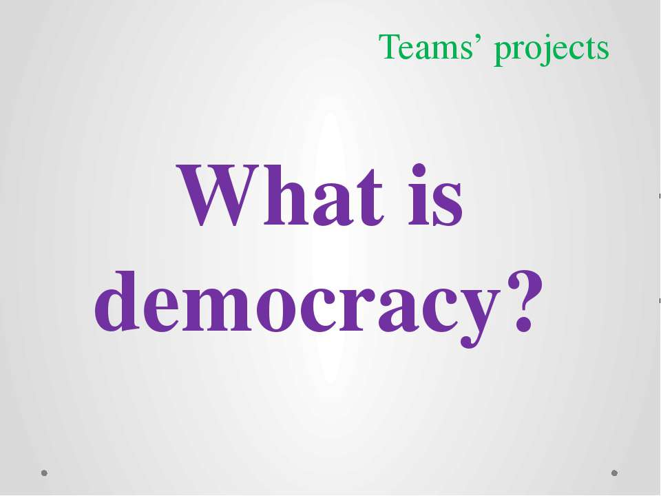What is democracy? Teams' projects